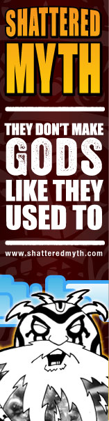 Shattered Myth. They don't make gods like they used to.
